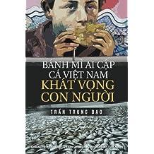 Banh Mi Ai Cap, Ca Viet Nam, Khat Vong Con Nguoi: Tuyen Tap 75 Chinh Luan va Tam But (Chinh Luan Tran Trung Dao) (Volume 2) (Vietnamese Edition)