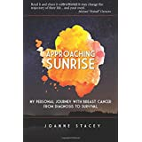 Approaching Sunrise: My Personal Journey with Breast Cancer from Diagnosis to Survival