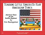 Teaching Little Fingers to Play American Tunes, Eric Baumgartner, 1423462858