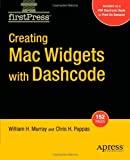 Creating Mac Widgets with Dashcode, William H. Murray and Chris H. Pappas, 1430209674