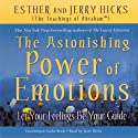 The Astonishing Power of Emotions: Let Your Feelings Be Your Guide Speech by Esther Hicks, Jerry Hicks Narrated by Jerry Hicks