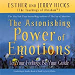 The Astonishing Power of Emotions: Let Your Feelings Be Your Guide  | Esther Hicks,Jerry Hicks
