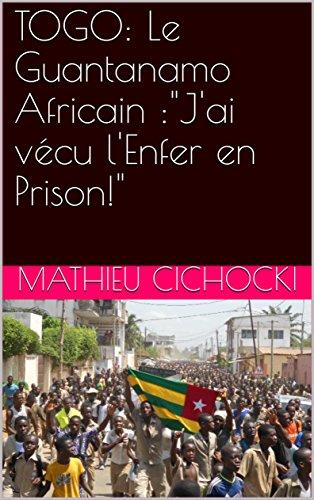 TOGO: Le Guantanamo Africain :Jai vécu lEnfer en Prison! (French Edition)