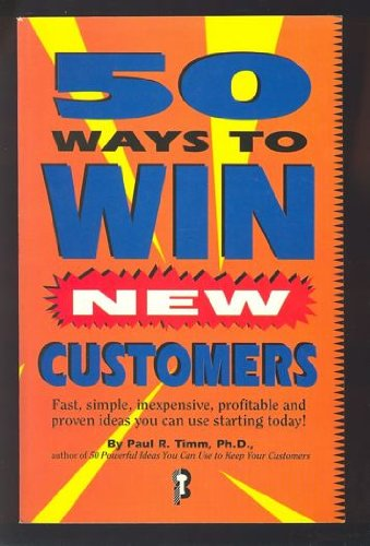 ded6d26c7990 50 Ways to Win New Customers: Fast, Simple, Inexpensive, Profitable ...