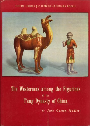 (The Westerners Among the Figurines of the T'ang Dynasty of China (Serie Orientale Roma, XX))