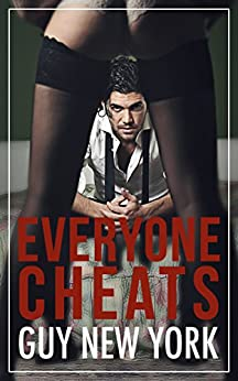 Everyone Cheats: Short stories of hotwives, cheaters, and plain old sluts by [New York, Guy]
