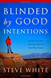 Blinded by Good Intentions, Steve White, 1414119852