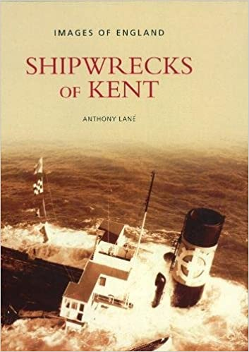 Shipwrecks of Kent (Archive Photographs: Images of England S)