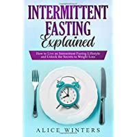 Intermittent Fasting Explained: How to Live an Intermittent Fasting Lifestyle and...