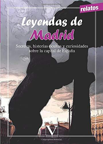 Leyendas de Madrid: Secretos, historias ocultas y curiosidades sobre la capital de España Infantil-Juvenil: Amazon.es: A.A, V.V: Libros