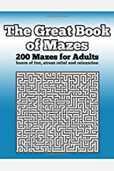 The Great Book of Mazes: 200 Mazes for Adults - Hours of Fun, Stress Relief and Relaxation Paperback