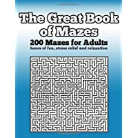 The Great Book of Mazes: 200 Mazes for Adults - Hours of Fun, Stress Relief and Relaxation