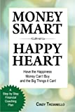 Money Smart Happy Heart: Have the Happiness Money Can't Buy and the Big Things it Can!