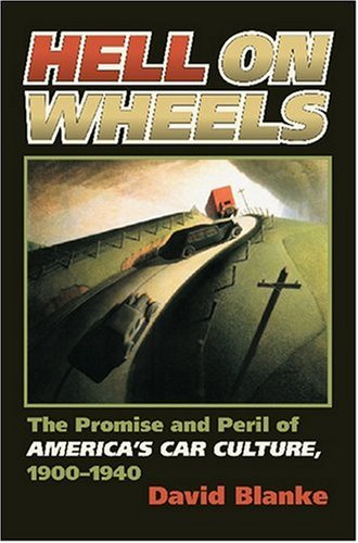Hell on Wheels: The Promise and Peril of America's Car Culture, 1900-1940 (CultureAmerica)