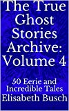 The True Ghost Stories Archive: Volume 4: 50