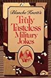 Truely Tasteless Military Jokes, Blanche Knott, 0312927266