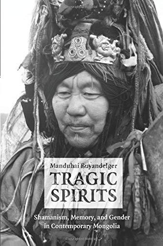 Tragic Spirits: Shamanism, Memory, and Gender in Contemporary Mongolia por Manduhai Buyandelger