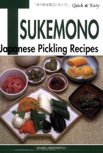 Quick & Easy Tsukemono: Japanese Pickling Recipes by Ikuko Hisamatsu