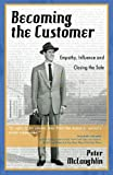 Becoming the Customer: Empathy, Influence and Closing the Sale