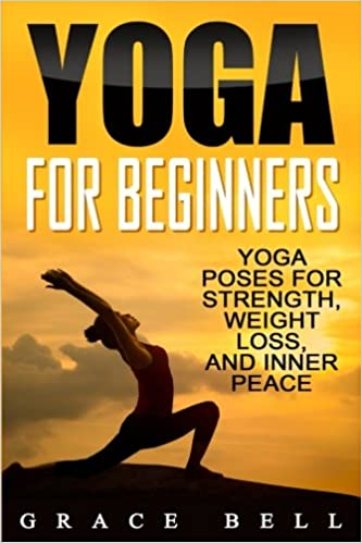 Yoga For Beginners: Yoga Poses for Strength, Weight Loss ...