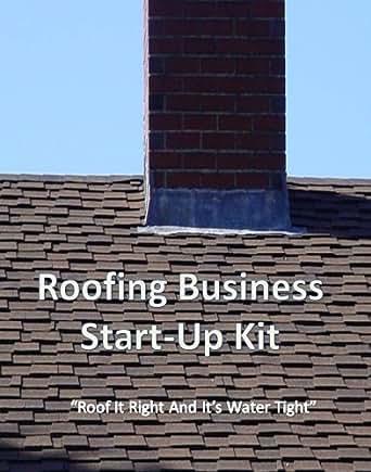 Amazon Com Roofing Business Start Up Kit Ebook David J