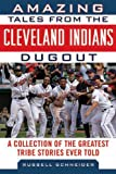 Amazing Tales from the Cleveland Indians Dugout, Russell Schneider, 1613211961
