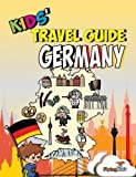 Kids  Travel Guide - Germany: The fun way to discover Germany - especially for kids (Kids  Travel Guide series) (Volume 26)