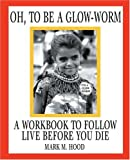 Oh, to Be a Glow-Worm, Mark M. Hood, 0595261817