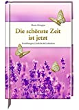 Die schönste Zeit ist jetzt: Erzählungen, Gedichte & Gedanken (Edizione)