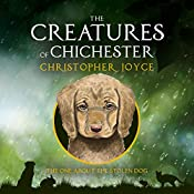 The One About the Stolen Dog: The Creatures of Chichester, Book 1 | Christopher Joyce