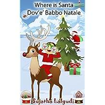 Children's book Italian : Where is Santa - Dov'è Babbo Natale (Bilingual Edition) English-Italian Picture book for children: Un libro illustrato per bambini ... Christmas Vol. 2) (Italian Edition)