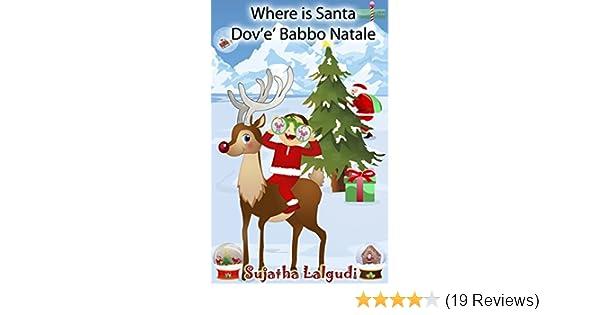 Babbo 4 Natale.Children S Book Italian Where Is Santa Dov E Babbo Natale Bilingual Edition English Italian Picture Book For Children Un Libro Illustrato Per Bambini Christmas Vol 2 Italian Edition Kindle Edition