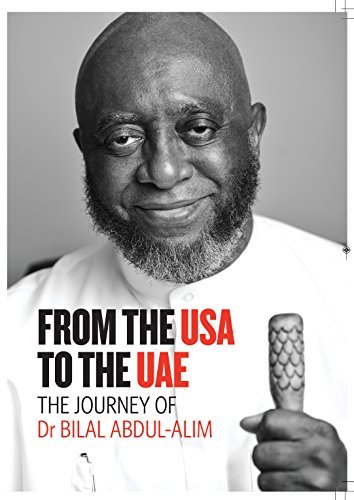 FROM THE USA TO UAE JOURNEY OF Dr BILAL ABDUL ALIM