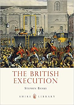 The British Execution: 1500-1964 (Shire Library)