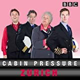 Cabin Pressure: Zurich: The BBC Radio 4 airline sitcom: Written by John Finnemore, 2015 Edition, (Unabridged) Publisher: BBC Physical Audio [Audio CD]