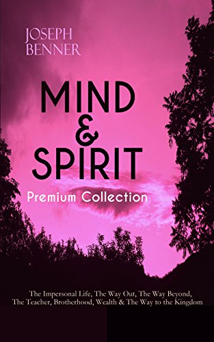 MIND & SPIRIT Premium Collection: The Impersonal Life, The Way Out, The Way Beyond, The Teacher, Brotherhood, Wealth & The Way to the Kingdom: Inspirational ... and Personal Growth (English Edition)