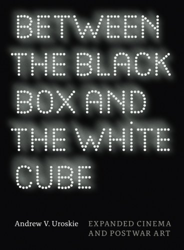 Between the Black Box and the White Cube: Expanded Cinema and Postwar Art by Andrew V. Uroskie (2014-02-27)