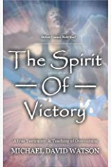 The Spirit Of Victory: A True Testimony & Teaching of Overcoming Kindle Edition