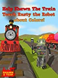 Help Shawn The Train Teach Rusty the Robot about Colors!