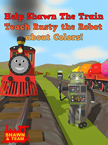 (Help Shawn The Train Teach Rusty the Robot about Colors! )