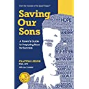 Saving Our Sons: A Parent's Guide to Preparing Boys for Success (Mom's Choice Awards Recipient)