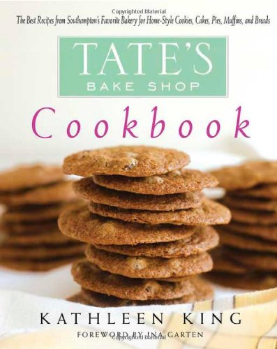 Tate's Bake Shop Cookbook: The Best Recipes from Southampton's Favorite Bakery for Homestyle Cookies, Cakes, Pies, Muffins, and - Shops Kings