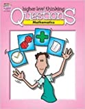 Higher Level Thinking Questions: Mathematics, Grades 3-6
