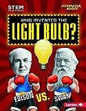 Who Invented the Light Bulb?: Edison Vs. Swan (STEM: Smackdown)