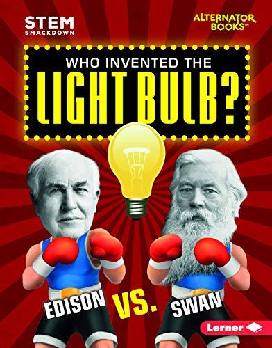 Who Invented the Light Bulb?: Edison vs. Swan (STEM Smackdown (Alternator Books ® )) (Vacuum Pump Bulb)