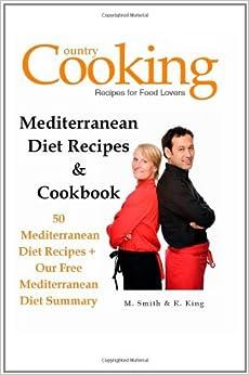 Mediterranean Diet Recipes and Cookbook: 50 Mediterranean Diet Recipes + Our Free Mediterranean Diet Summary