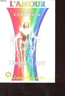 L'amour sans condition : une méthode de guérison, Hay, Louise L.