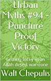 Urban Myths #94 - Puncture Proof Victory: Getting lucky in an Allah desert war-zone (Urban Myths #94 of a 100)