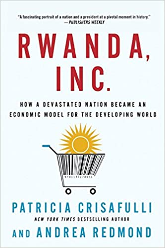 Rwanda inc how a devastated nation became an economic model for inc how a devastated nation became an economic model for the developing world patricia crisafulli andrea redmond 9781137278951 amazon books fandeluxe Image collections