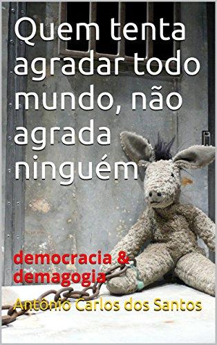 Quem tenta agradar todo mundo, não agrada ninguém: democracia & demagogia (Coleção Educação, Teatro & Democracia Livro 3)